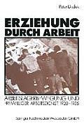 Erziehung Durch Arbeit: Arbeitslagerbewegung Und Freiwilliger Arbeitsdienst 1920-1935