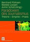 Paradoxien Des Journalismus: Theorie - Empirie - Praxis