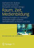 Raum, Zeit, Medienbildung: Untersuchungen Zu Medialen Veranderungen Unseres Verhaltnisses Zu Raum Und Zeit