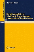 Lecture Notes in Mathematics #1261: Finite Presentability of S-Arithmetic Groups. Compact Presentability of Solvable Groups