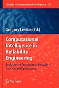 Studies in Computational Intelligence #39: Computational Intelligence in Reliability Engineering: Evolutionary Techniques in Reliability Analysis and Optimization