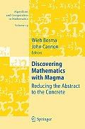 Algorithms and Computation in Mathematics #19: Discovering Mathematics with Magma: Reducing the Abstract to the Concrete