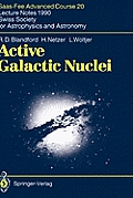 Active Galactic Nuclei Saas Fee Advanced Course 20 Lecture Notes 1990 Swiss Society for Astrophysics & Astronomy