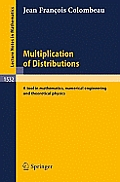 Multiplication of Distributions: A Tool in Mathematics, Numerical Engineering and Theoretical Physics