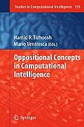 Studies in Computational Intelligence #155: Oppositional Concepts in Computational Intelligence