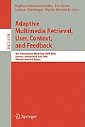 Lecture Notes in Computer Science #4398: Adaptive Multimedia Retrieval: User, Context, and Feedback: 4th International Workshop, Amr 2006, Geneva, Switzerland, July, 27-28, 2006, Revised Sele