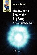 The Universe Before the Big Bang: Cosmology and String Theory (Astronomers' Universe)