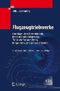 Flugzeugtriebwerke: Grundlagen, Aero-Thermodynamik, Ideale Und Reale Kreisprozesse, Thermische Turbomaschinen, Komponenten, Emissionen Und (VDI-Buch)