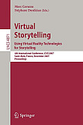 Virtual Storytelling: Using Virtual Reality Technologies for Storytelling: 4th International Conference, ICVS 2007 Saint-Malo, France, Decem