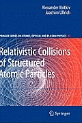Springer Series on Atomic, Optical, and Plasma Physics #49: Relativistic Collisions of Structured Atomic Particles