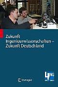 Zukunft Ingenieurwissenschaften - Zukunft Deutschland: Beitrage Einer 4ing-Fachkonferenz Und Der Ersten Gemeinsamen Plenarversammlung Der 4ing-Fakulta