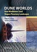 Dune Worlds: How Windblown Sand Shapes Planetary Landscapes (Springer Praxis Books / Geophysical Sciences)