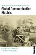 Campus Verlag - Global History #15: Global Communication Electric: Business, News and Politics in the World of Telegraphy