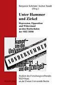 Unter Hammer Und Zirkel: Repression, Opposition Und Widerstand an Den Hochschulen Der Sbz/Ddr