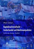 Kapitalmarktstrafrecht - Insiderhandel Und Marktmanipulation: Einfuehrung, Analyse, Ausblick