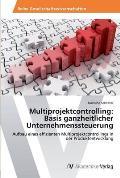 Multiprojektcontrolling: Basis Ganzheitlicher Unternehmenssteuerung