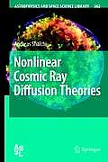 Astrophysics and Space Science Library #362: Nonlinear Cosmic Ray Diffusion Theories