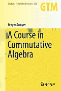 Graduate Texts in Mathematics #256: A Course in Commutative Algebra