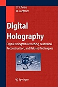 Digital Holography: Digital Hologram Recording, Numerical Reconstruction, and Related Techniques