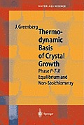 Springer Series in Materials Science #44: Thermodynamic Basis of Crystal Growth: P-T-X Phase Equilibrium and Non-Stoichiometry