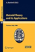 Cime Summer Schools #83: Matroid Theory and Its Applications: Lectures Given at the Centro Internazionale Matematico Estivo (C.I.M.E.) Held in Varenna (Como), Italy, August 24
