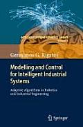 Intelligent Systems Reference Library #7: Modelling and Control for Intelligent Industrial Systems: Adaptive Algorithms in Robotics and Industrial Engineering Cover