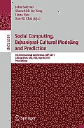 Lecture Notes in Computer Science / Information Systems and #6589: Social Computing, Behavioral-Cultural Modeling and Prediction: 4th International Conference, Sbp 2011, College Park, MD, USA, March 2