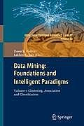 Intelligent Systems Reference Library #23: Data Mining: Foundations and Intelligent Paradigms: Volume 1: Clustering, Association and Classification Cover