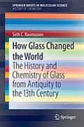 How Glass Changed the World: The History and Chemistry of Glass from Antiquity to the 13th Century