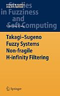 Studies in Fuzziness and Soft Computing #282: Takagi-Sugeno Fuzzy Systems Non-Fragile H-Infinity Filtering Cover