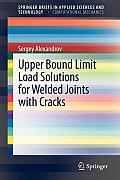 Springerbriefs in Applied Sciences and Technology / Springer #4: Upper Bound Limit Load Solutions for Welded Joints with Cracks