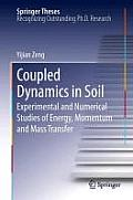 Coupled Dynamics in Soil: Experimental and Numerical Studies of Energy, Momentum and Mass Transfer