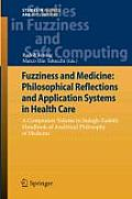 Fuzziness and Medicine: Philosophical Reflections and Application Systems in Health Care: A Companion Volume to Sadegh-Zadeh S Handbook of Analytical