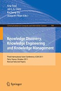 Knowledge Discovery, Knowledge Engineering and Knowledge Management: Third International Joint Conference, Ic3k 2011, Paris, France, October 26-29, 20