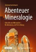 Abenteuer Mineralogie: Kristalle Und Mineralien - Bestimmung Und Entstehung