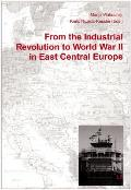 From the Industrial Revolution to World War II in East Central Europe