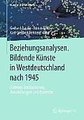 Beziehungsanalysen. Bildende Kunste in Westdeutschland Nach 1945: Akteure, Institutionen, Ausstellungen Und Kontexte