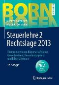 Bornhofen Steuerlehre 2 LB #1: Steuerlehre 2 Rechtslage 2013: Einkommensteuer, Korperschaftsteuer, Gewerbesteuer, Bewertungsgesetz Und Erbschaftsteuer