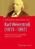 Karl Weierstrass (1815 1897): Aspekte Seines Lebens Und Werkes Aspects of His Life and Work