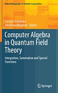 Computer Algebra in Quantum Field Theory: Integration, Summation and Special Functions (Texts & Monographs in Symbolic Computation)