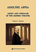 Adolphe Appia Artist & Visionary of the Modern Theatre