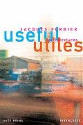 Useful / Utiles: The Poetry of Useful Things / La Poesie Des Choses Utiles