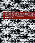 Constructing Architecture: Materials, Processes, Structures a Handbook