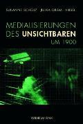 Medialisierungen Des Unsichtbaren Um 1900