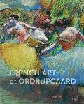 French Art at Ordrupgaard: Complete Catalogue of Paintings, Sculptures, Pastels, Drawings, and Prints