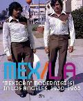 Mex/L.A.: Mexican Modernism(s) in Los Angeles, 1930-1985