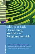 Sehnsucht Nach Orientierung. Vorbilder Im Religionsunterricht