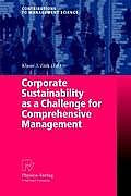 Corporate Sustainability as a Challenge for Comprehensive Management (Contributions to Management Science)