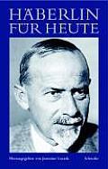 Haberlin Fur Heute: Ausgewahlte Stellen Aus Dem Gesamtwerk Von Paul Haberlin (1878-1960)