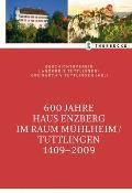 600 Jahre Haus Enzberg IM Raum Mühlheim/tuttlingen 1409-2009